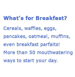 For breakfast choose from cereals, waffles, eggs, pancakes, oatmeal and other options.